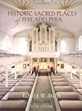 Moss, Roger W.: Historic Sacred Places Of Philadelphia