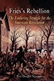 Newman, Paul Douglas: Fries&#39;s Rebellion: The Enduring Struggle For The American Revolution