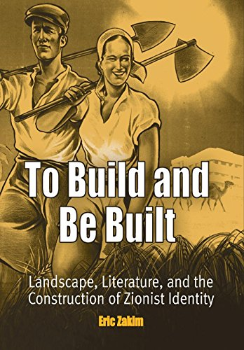 to-build-and-be-built-landscape-literature-and-the-construction-of-zionist-identity-jewish-culture-and-contexts