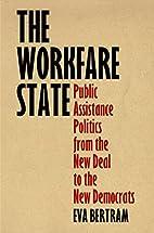 The Workfare State: Public Assistance…