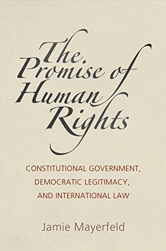 the-promise-of-human-rights-constitutional-government-democratic-legitimacy-and-international-law-pennsylvania-studies-in-human-rights