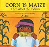 Aliki: Corn Is Maize: The Gift of the Indians (Let's-Read-And-Find-Out Science: Stage 2 (Pb))