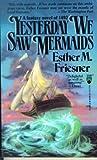 Friesner, Esther M.: Yesterday We Saw Mermaids (Tor Fantasy)