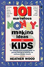 101 Marvelous Money-Making Ideas For Kids by…