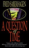 Saberhagen, Fred: A Question of Time