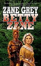 Betty Zane by Zane Grey