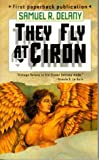Delany, Samuel R.: They Fly at Ciron: A Novel