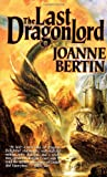 Bertin, Joanne: The Last Dragonlord