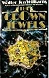 Williams, Walter Jon: The Crown Jewels