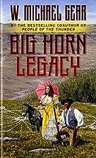 Big Horn Legacy by W. Michael Gear