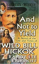 And Not to Yield: A Novel of the Life and…