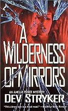 a Wilderness Of Mirrors by Dev Stryker