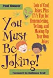 Brewer, Paul: You Must Be Joking!: Lots of Cool Jokes, Plus 17 1/2 Tips for Remembering, Telling, and Making Up Your Own Jokes