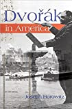 Horowitz, Joseph: Dvorak in America: In Search of the World