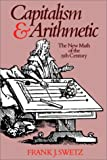 Swetz, Frank: Capitalism and Arithmetic: The New Math of the 15th Century, Including the Full Text of the Treviso Arithmetic of 1478, Translated by David Eugene S