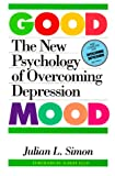 Simon, Julian L.: Good Mood: The New Psychology of Overcoming Depression