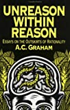 Graham, A. C.: Unreason Within Reason : Essays on the Outskirts of Rationality