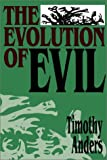 Anders, Timothy: The Evolution of Evil: An Inquiry into the Ultimate Origins of Human Suffering
