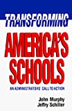 Murphy, John: Transforming America's Schools: An Administrators' Call to Action