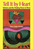 Meade, Erica Helm: Tell It By Heart: Women and the Healing Power of Story (Dreamcatcher)