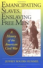 Emancipating Slaves, Enslaving Free Men: A…