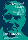 Patocka, Jan: Heretical Essays in the Philosophy of History