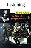 Martin, Bill: Listening to the Future: The Time of Progressive Rock, 1968-1978
