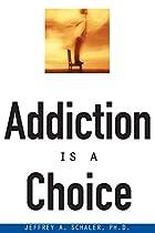 Addiction Is a Choice by Ph.D. Jeffrey A.…