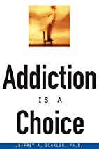 Addiction Is a Choice by Ph.D. Jeffrey A.…