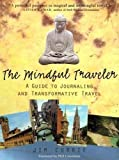 Currie, J. D.: The Mindful Traveler: A Guide to Journaling and Transformative Travel