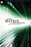 Irwin, William: More Matrix And Philosophy: Revolutions and Reloaded Decoded