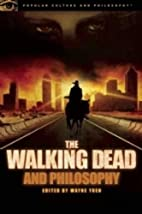 The Walking Dead and Philosophy: Zombie…