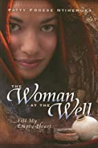 The woman at the well : fill my empty heart…