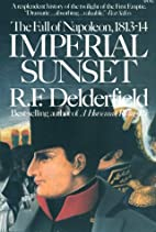 Imperial Sunset: The Fall of Napoleon,…