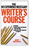 Edelstein, Scott: The No-Experience-Necessary Writer's Course: A Unique Stress Free Approach to Writing Fiction and Poetry for Anyone Who Has Ever Wanted to Write