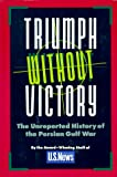 U. S. News and World Report Staff: Triumph Without Victory : The Unreported History of the Persian Gulf Conflict