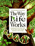 Hoagland, Mahlon B.: The Way Life Works: Everything You Need to Know about the Way All Life Grows, Develops, Reproducts and Gets Along