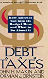 Makin, John H.: Debt and Taxes : How America Got into Its Budget Mess and What We Can Do about It
