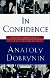 Dobrynin, Anatoly: In Confidence : Moscow's Ambassador to America's Six Cold War Presidents