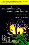 Williams, Donna: Somebody Somewhere: Breaking Free from the World of Autism