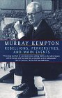 Kempton, Murray: Rebellions, Perversities, and Main Events