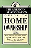 American Bar Association Staff: ABA Guide to Home Ownership: The Complete and Easy Guide to All the Law Every Home Owner Should Know