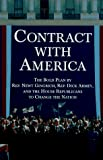Gingrich, Newt: Contract with America : The Bold Plan by Rep. Newt Gingrich, Rep. Dick Armey, and the House Republicans to Change the Nation