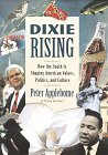 Applebome, Peter: Dixie Rising : How the South Is Shaping American Values, Politics, and Culture