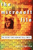 Rohm, Wendy Goldman: The Microsoft File : The Secret Case Against Bill Gates