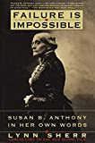 Sherr, Lynn: Failure Is Impossible: Susan B. Anthony in Her Own Words