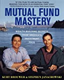 Brouwer, Kurt: Mutual Fund Mastery : Wealth-Building Secrets from America's Investment Pros