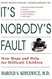 Koplewicz, Harold S.: It's Nobody's Fault: New Hope and Help for Difficult Children and Their Parents