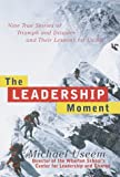 Michael Useem: The Leadership Moment: 9 True Stories of Triumph & Disaster & Their Lessons for US All