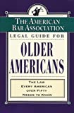 American Bar Association Staff: ABA Legal Guide for Older Americans : The Law Every American over Fifty Needs to Know